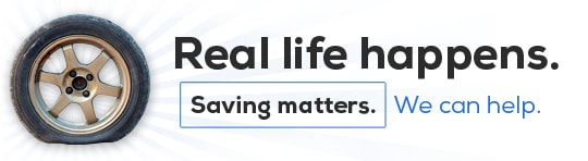 Real life happens. Saving Matters. We can help.